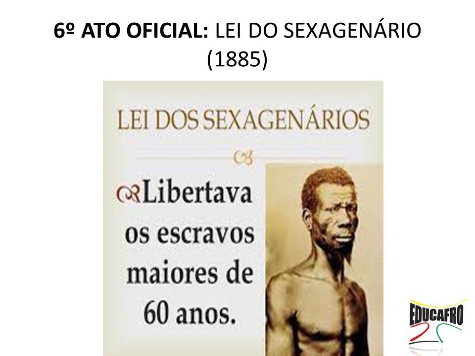 6º ATO OFICIAL: LEI DO SEXAGENÁRIO (1885)