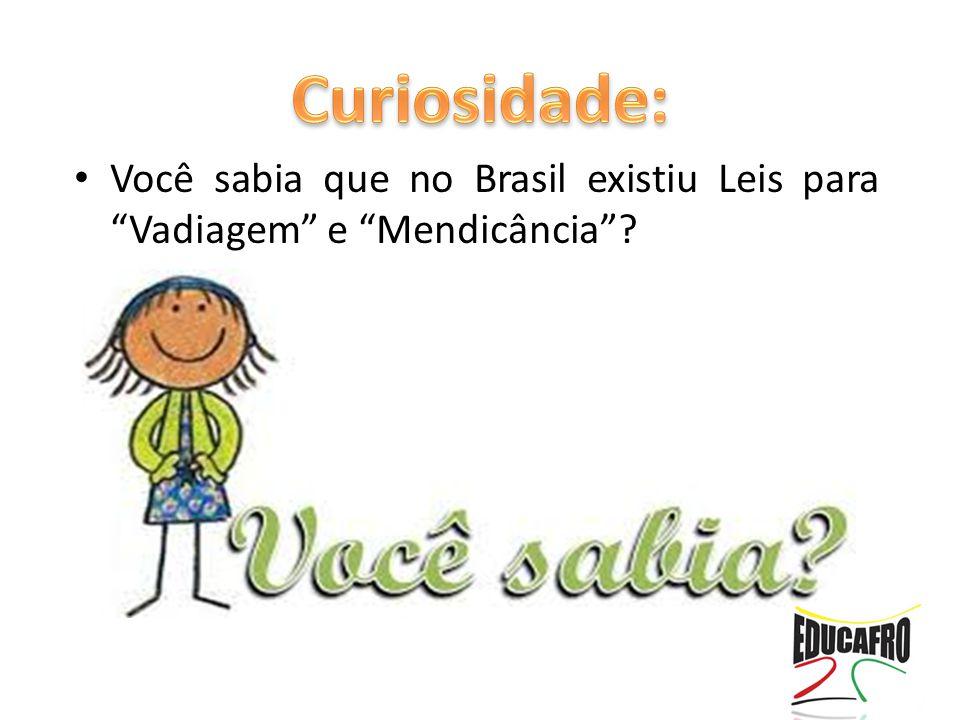 Curiosidade: Você sabia que no Brasil existiu Leis para Vadiagem e Mendicância