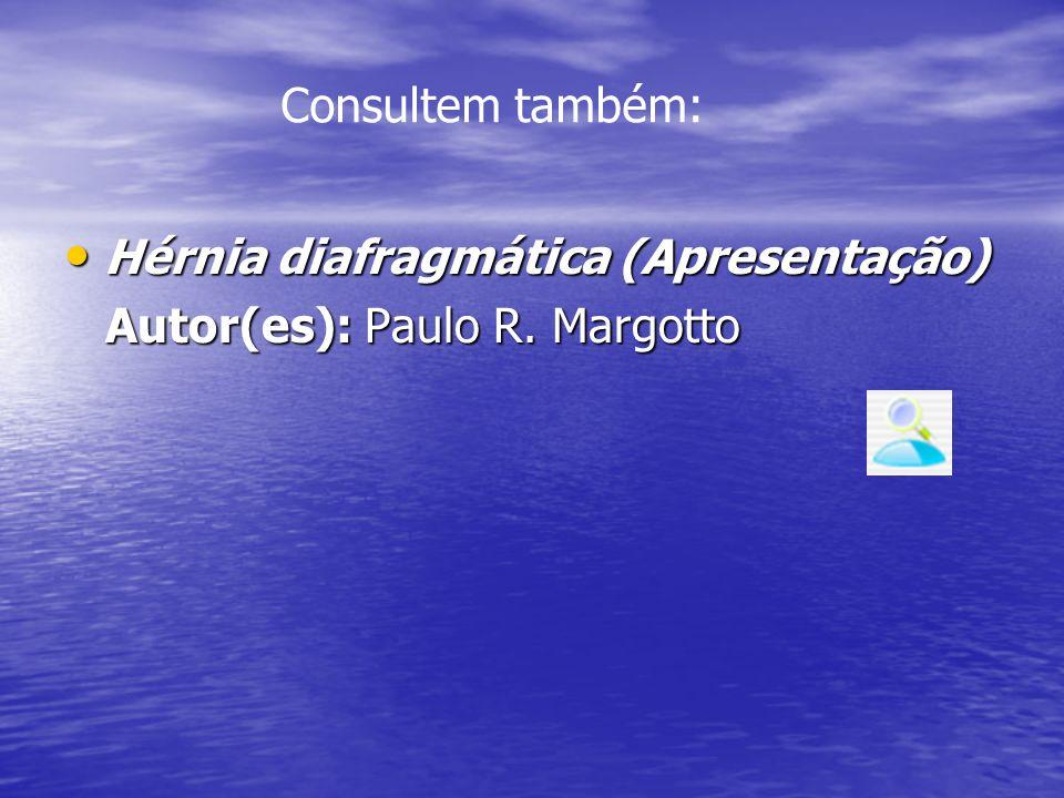 Consultem também: Hérnia diafragmática (Apresentação) Autor(es): Paulo R. Margotto