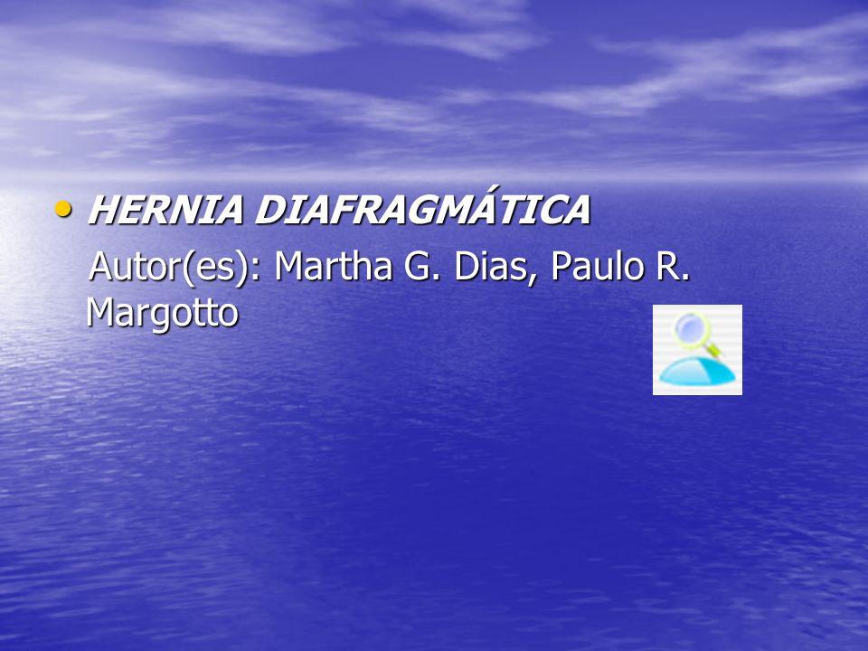 HERNIA DIAFRAGMÁTICA Autor(es): Martha G. Dias, Paulo R. Margotto