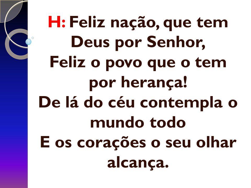 H: Feliz nação, que tem Deus por Senhor, Feliz o povo que o tem por herança.