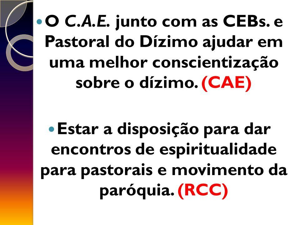 O C.A.E. junto com as CEBs. e Pastoral do Dízimo ajudar em uma melhor conscientização sobre o dízimo. (CAE)