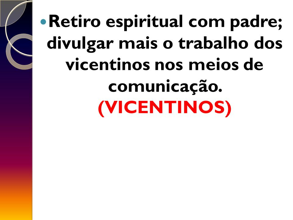 Retiro espiritual com padre; divulgar mais o trabalho dos vicentinos nos meios de comunicação.