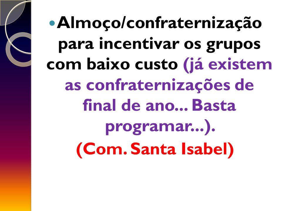 Almoço/confraternização para incentivar os grupos com baixo custo (já existem as confraternizações de final de ano... Basta programar...).