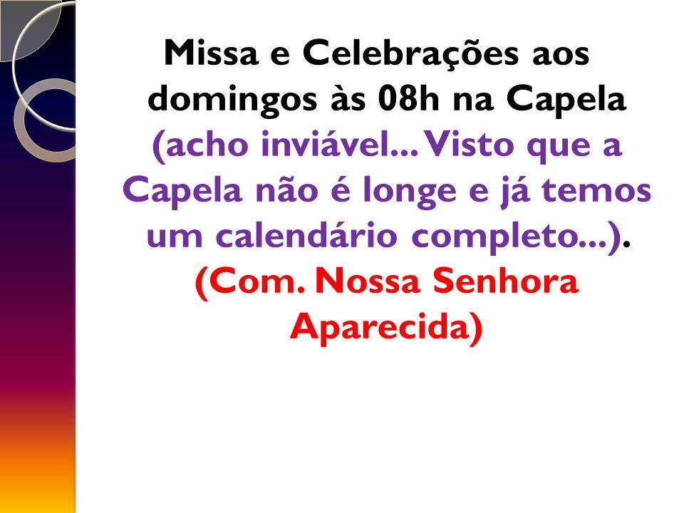 Missa e Celebrações aos domingos às 08h na Capela (acho inviável