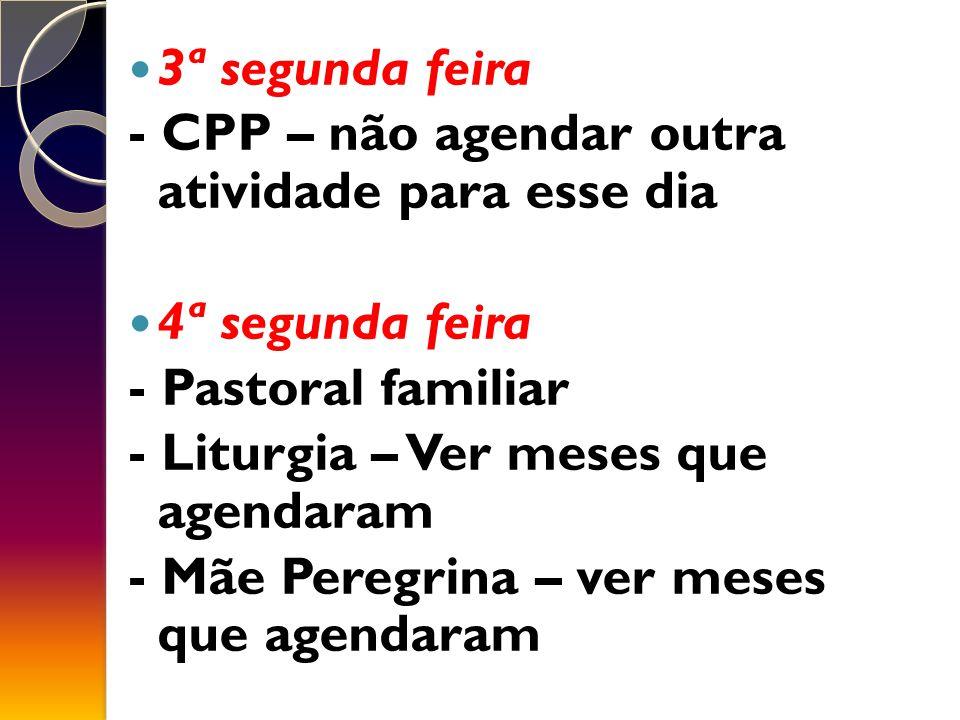 3ª segunda feira - CPP – não agendar outra atividade para esse dia. 4ª segunda feira. - Pastoral familiar.