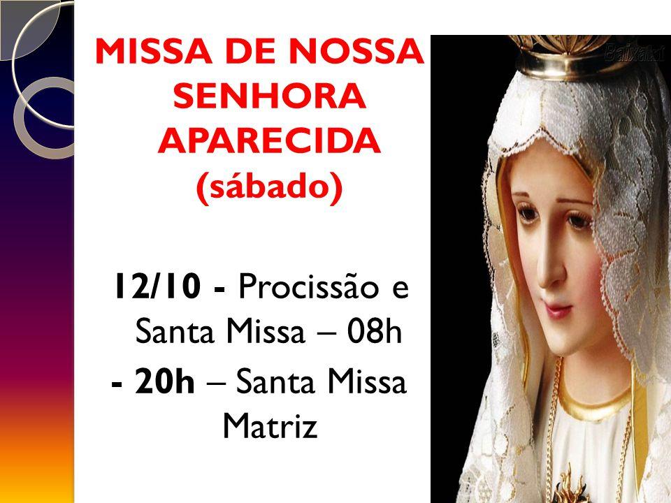 MISSA DE NOSSA SENHORA APARECIDA (sábado)
