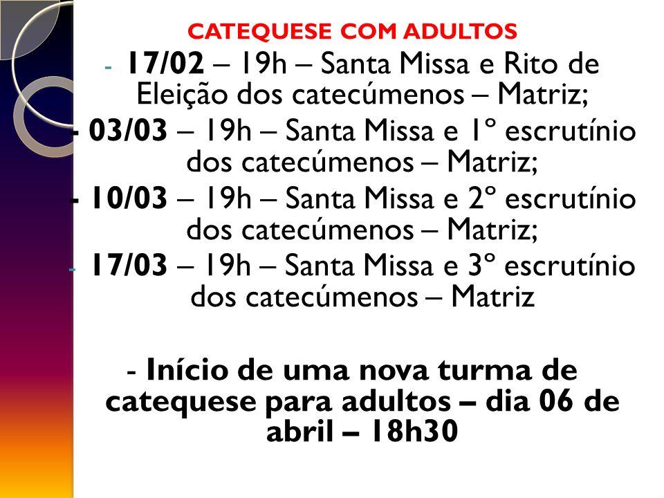 17/02 – 19h – Santa Missa e Rito de Eleição dos catecúmenos – Matriz;