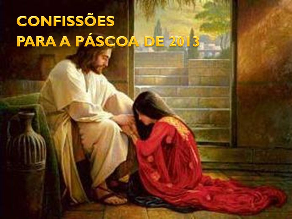 CONFISSÕES PARA A PÁSCOA DE 2013