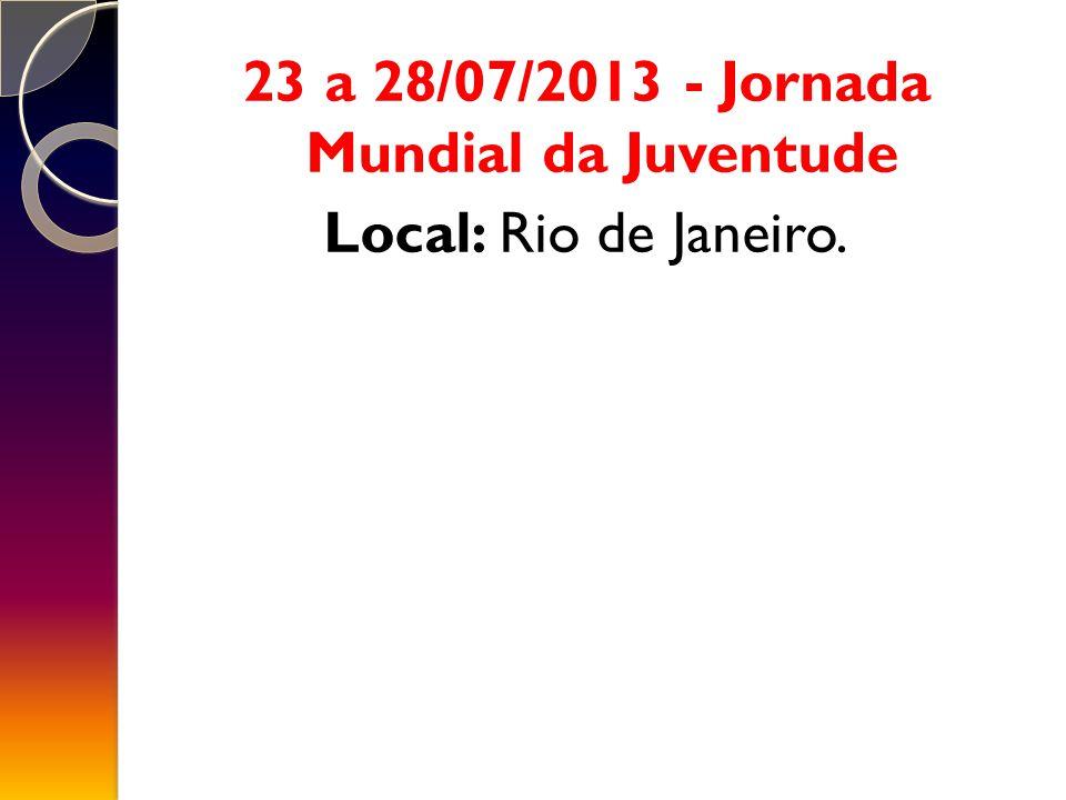 23 a 28/07/2013 - Jornada Mundial da Juventude