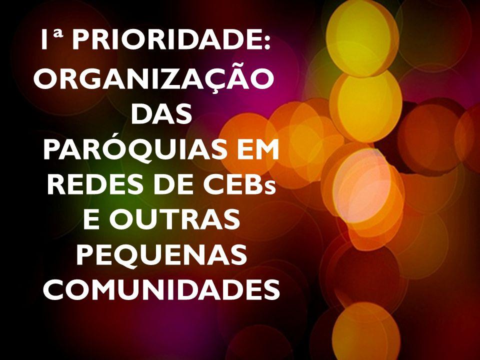 1ª PRIORIDADE: ORGANIZAÇÃO DAS PARÓQUIAS EM REDES DE CEBs E OUTRAS PEQUENAS COMUNIDADES