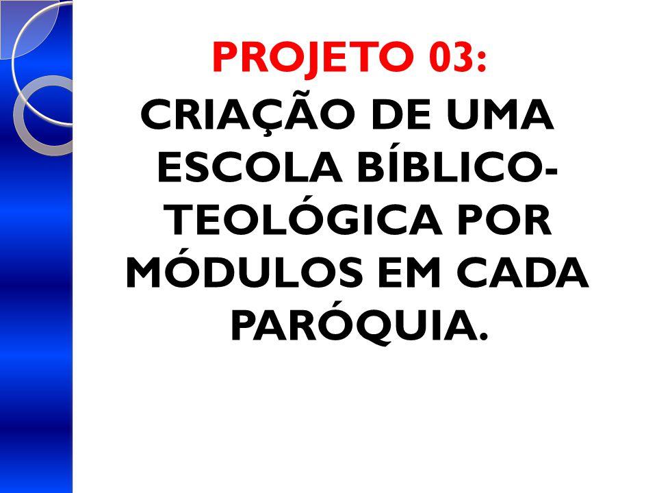 CRIAÇÃO DE UMA ESCOLA BÍBLICO- TEOLÓGICA POR MÓDULOS EM CADA PARÓQUIA.
