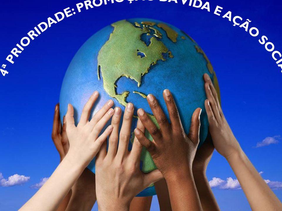 4ª PRIORIDADE: PROMOÇÃO DA VIDA E AÇÃO SOCIAL