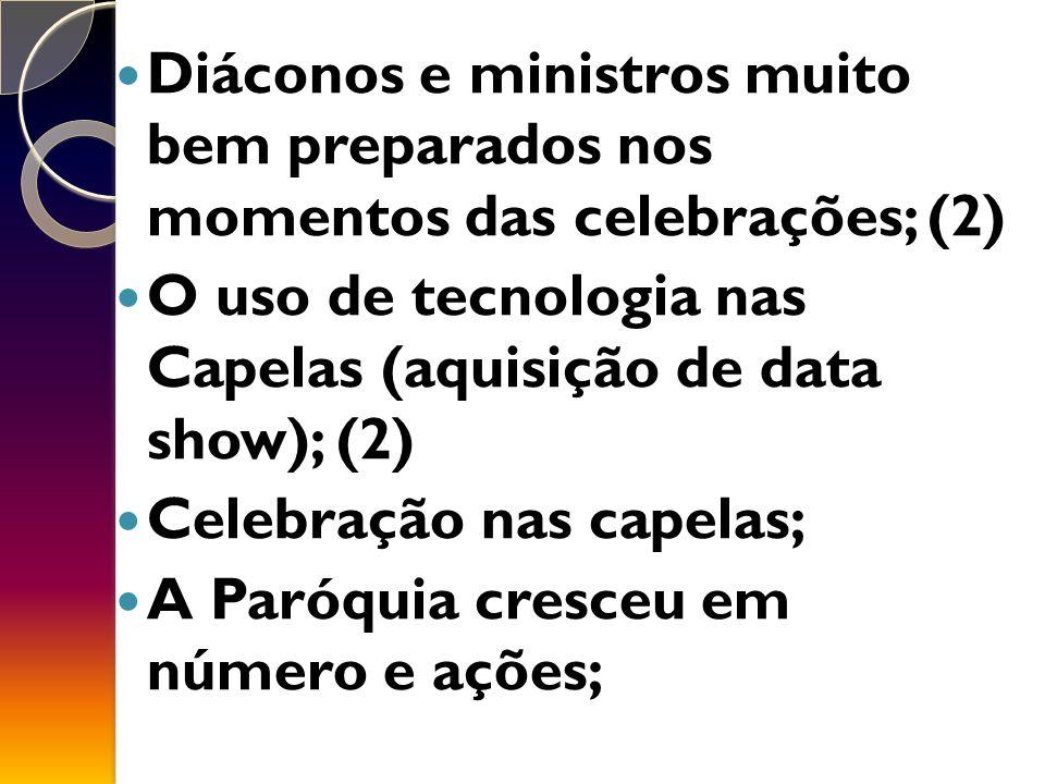 Diáconos e ministros muito bem preparados nos momentos das celebrações; (2)