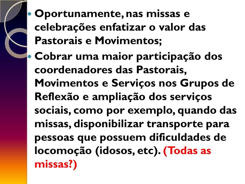 Oportunamente, nas missas e celebrações enfatizar o valor das Pastorais e Movimentos;