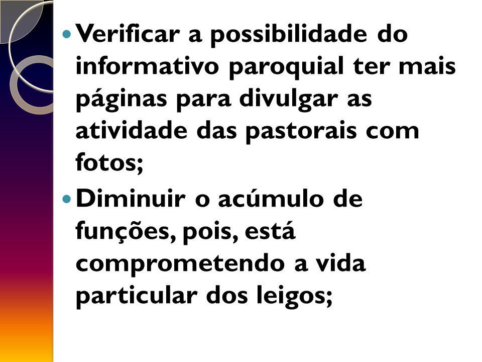 Verificar a possibilidade do informativo paroquial ter mais páginas para divulgar as atividade das pastorais com fotos;