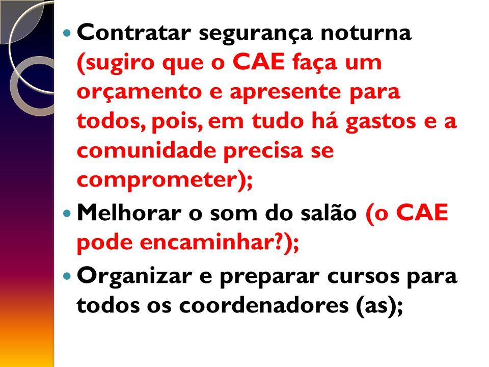 Contratar segurança noturna (sugiro que o CAE faça um orçamento e apresente para todos, pois, em tudo há gastos e a comunidade precisa se comprometer);