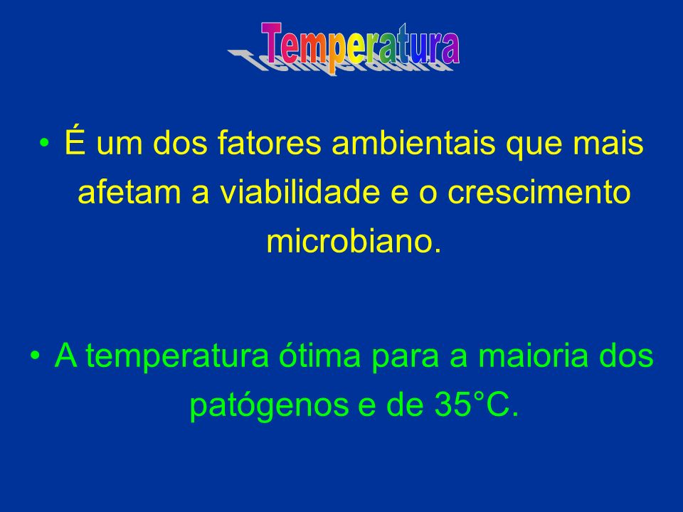 A temperatura ótima para a maioria dos patógenos e de 35°C.