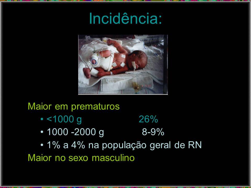 Incidência: Maior em prematuros <1000 g 26% 1000 -2000 g 8-9%