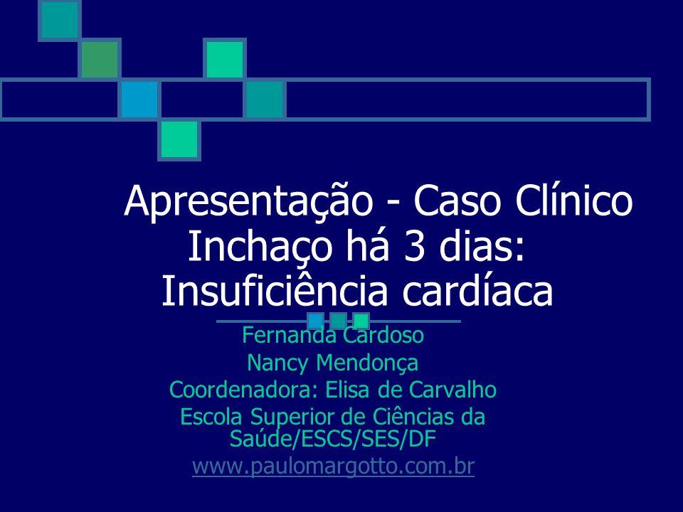 Apresentação - Caso Clínico Inchaço há 3 dias: Insuficiência cardíaca