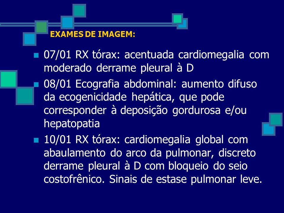 EXAMES DE IMAGEM: 07/01 RX tórax: acentuada cardiomegalia com moderado derrame pleural à D.
