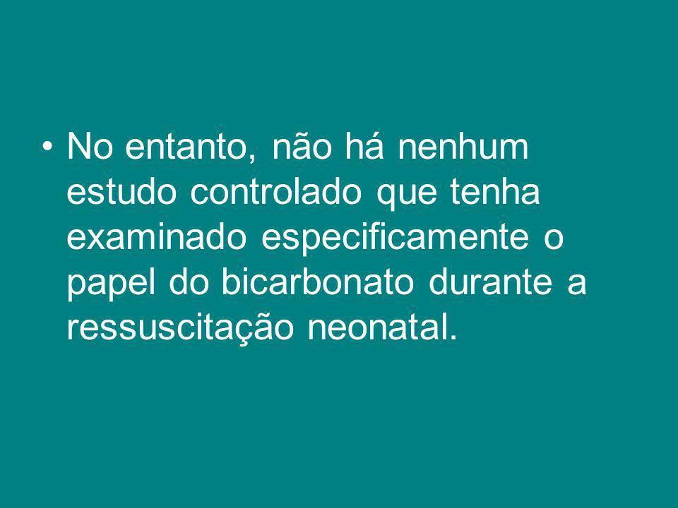 No entanto, não há nenhum estudo controlado que tenha examinado especificamente o papel do bicarbonato durante a ressuscitação neonatal.