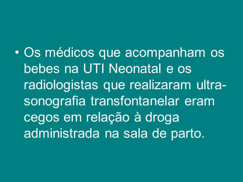 Os médicos que acompanham os bebes na UTI Neonatal e os radiologistas que realizaram ultra-sonografia transfontanelar eram cegos em relação à droga administrada na sala de parto.