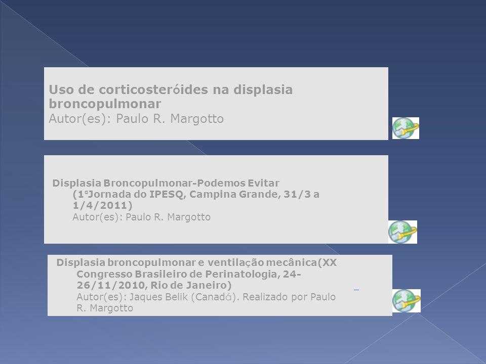 Uso de corticosteróides na displasia broncopulmonar Autor(es): Paulo R