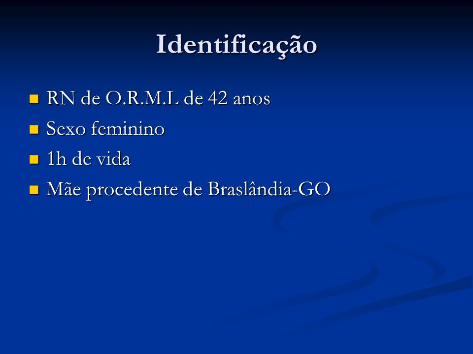 Identificação RN de O.R.M.L de 42 anos Sexo feminino 1h de vida