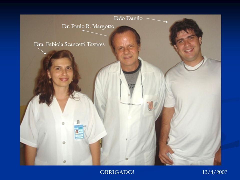 Ddo Danilo Dr. Paulo R. Margotto Dra. Fabíola Scancetti Tavares OBRIGADO! 13/4/2007
