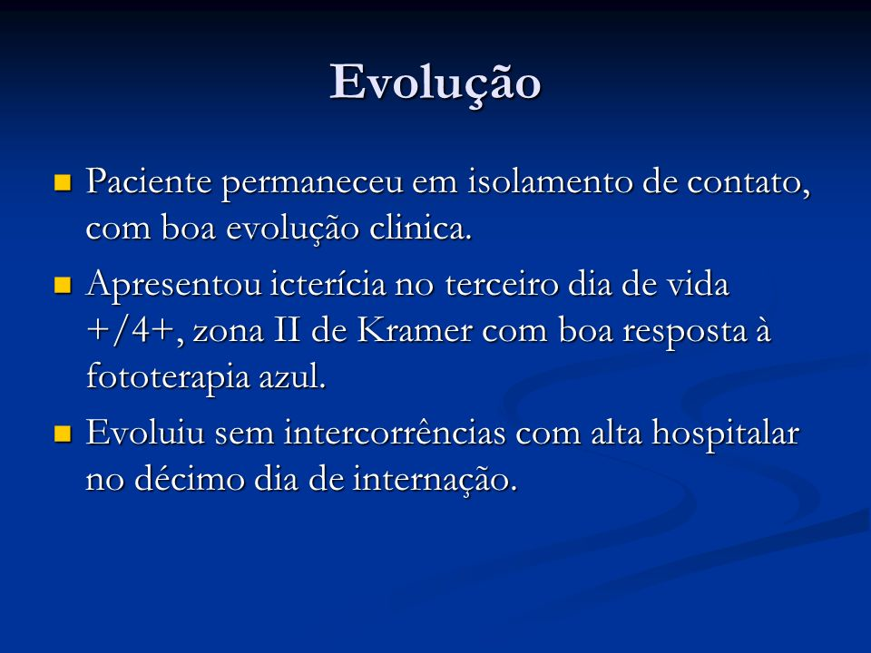 EvoluçãoPaciente permaneceu em isolamento de contato, com boa evolução clinica.