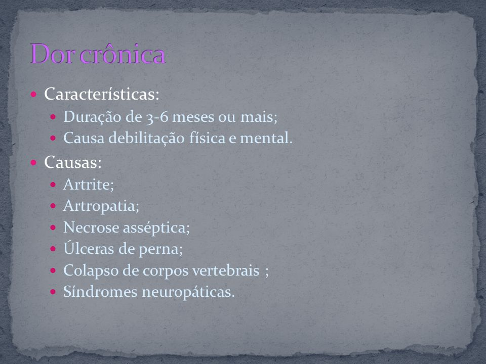 Características: Causas: Duração de 3-6 meses ou mais;
