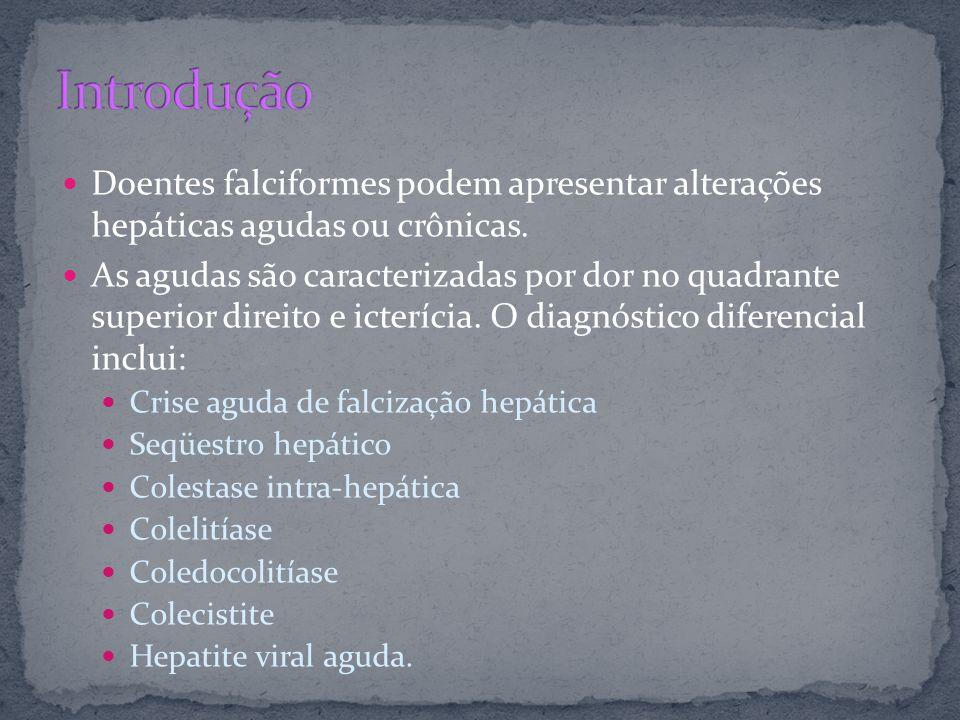 Doentes falciformes podem apresentar alterações hepáticas agudas ou crônicas.