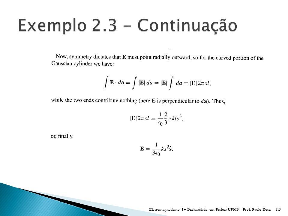 Exemplo 2.3 - Continuação Eletromagnetismo I – Bacharelado em Física/UFMS - Prof. Paulo Rosa