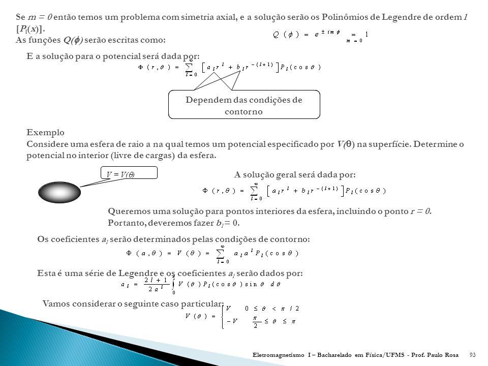 Dependem das condições de contorno A solução geral será dada por: