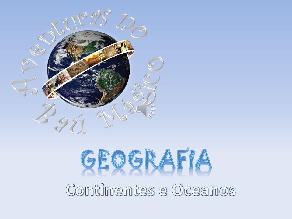 Aventuras no Baú Mágico Geografia Continentes e Oceanos