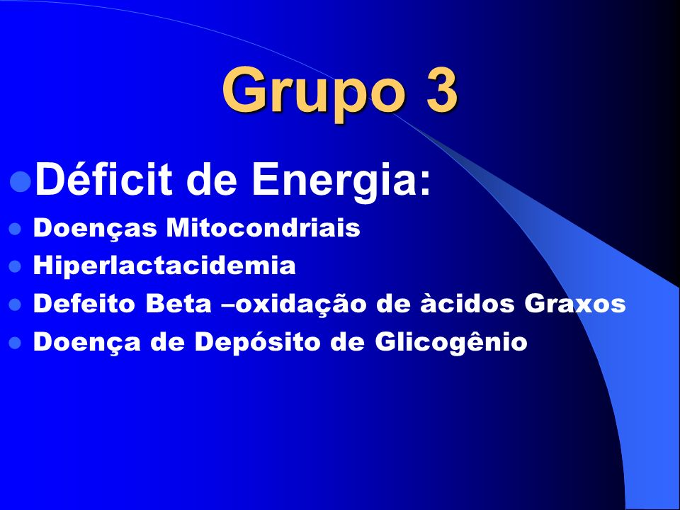 Grupo 3 Déficit de Energia: Doenças Mitocondriais Hiperlactacidemia