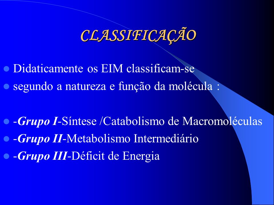 CLASSIFICAÇÃO Didaticamente os EIM classificam-se