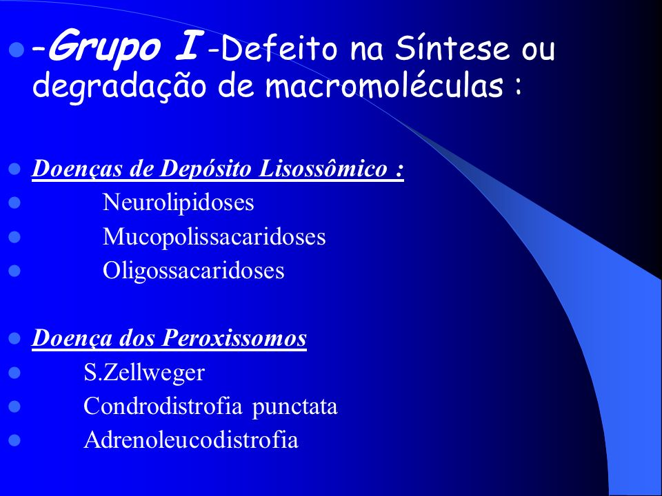 –Grupo I -Defeito na Síntese ou degradação de macromoléculas :