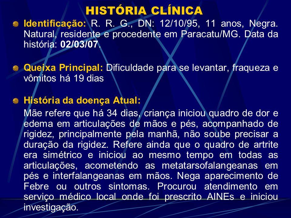 HISTÓRIA CLÍNICA Identificação: R. R. G., DN: 12/10/95, 11 anos, Negra. Natural, residente e procedente em Paracatu/MG. Data da história: 02/03/07.
