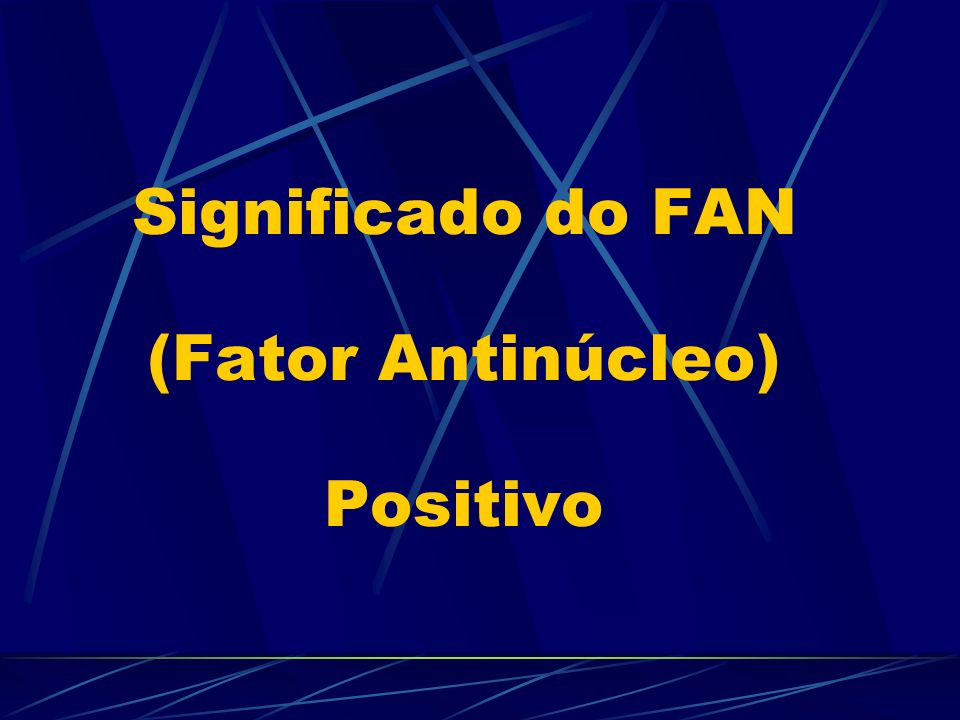 Significado do FAN (Fator Antinúcleo) Positivo