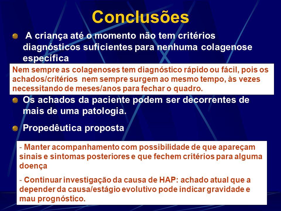 Conclusões A criança até o momento não tem critérios diagnósticos suficientes para nenhuma colagenose específica.