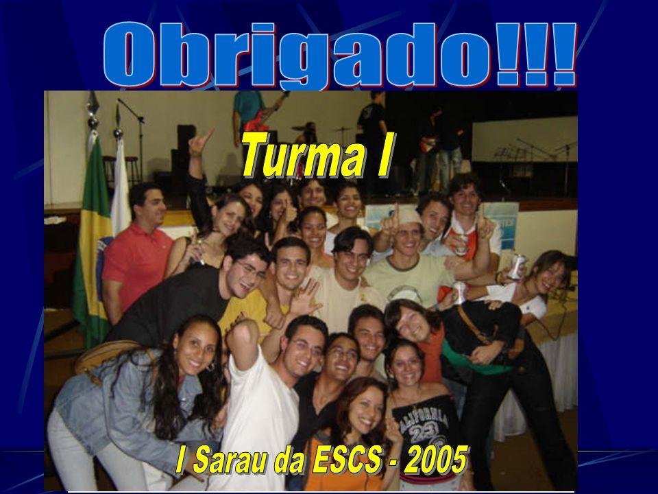 Obrigado!!! Turma I I Sarau da ESCS - 2005
