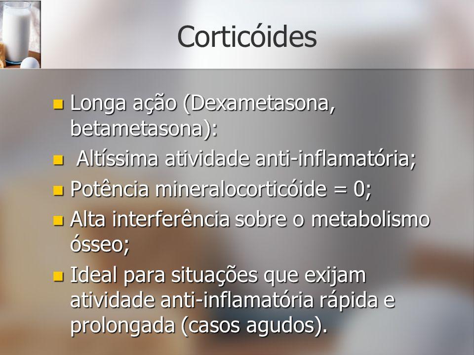 Corticóides Longa ação (Dexametasona, betametasona):