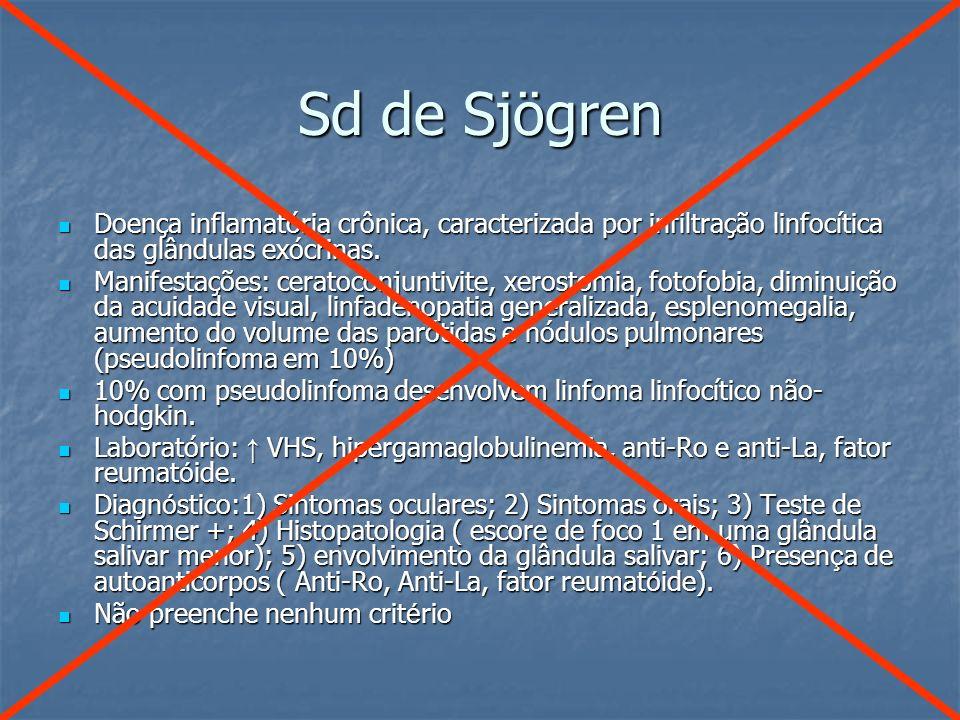 Sd de Sjögren Doença inflamatória crônica, caracterizada por infiltração linfocítica das glândulas exócrinas.