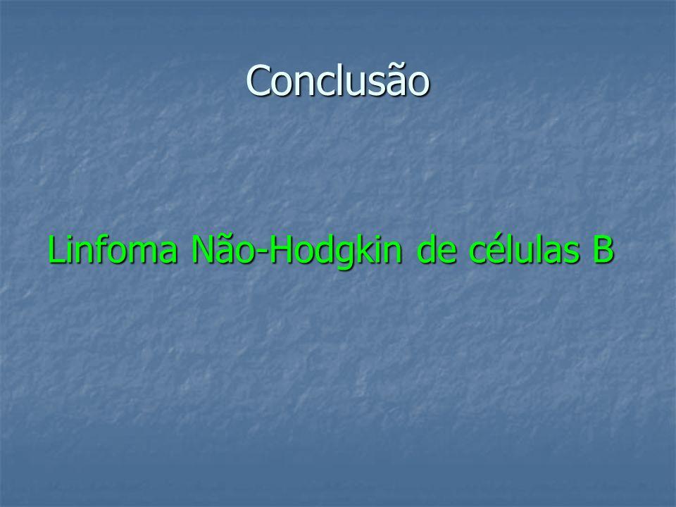 Conclusão Linfoma Não-Hodgkin de células B
