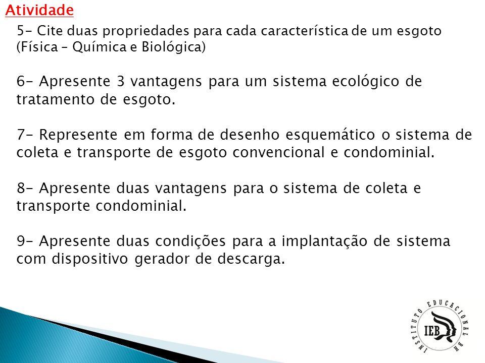 Atividade 5- Cite duas propriedades para cada característica de um esgoto (Física – Química e Biológica)