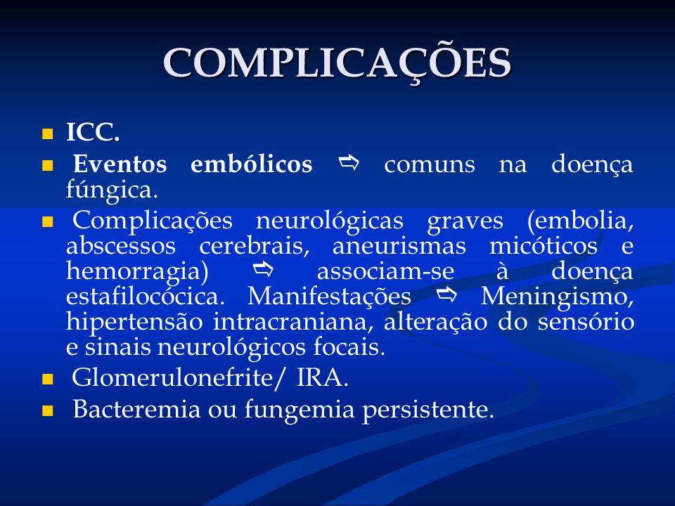 COMPLICAÇÕES ICC. Eventos embólicos  comuns na doença fúngica.