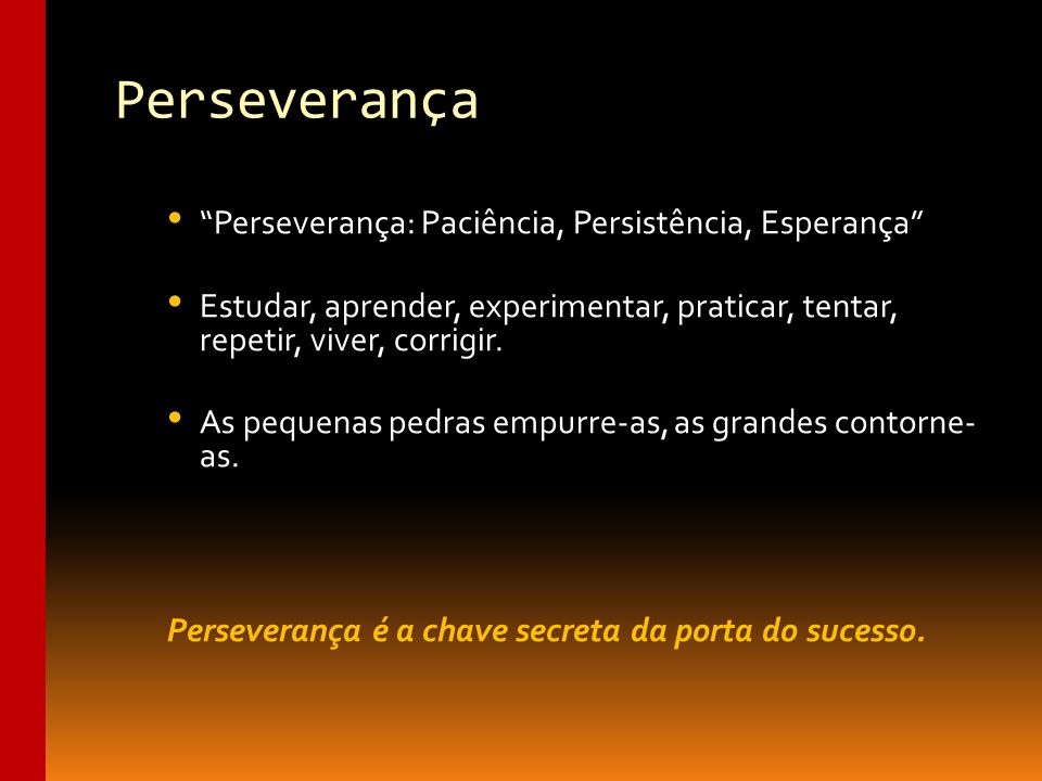 Perseverança é a chave secreta da porta do sucesso.