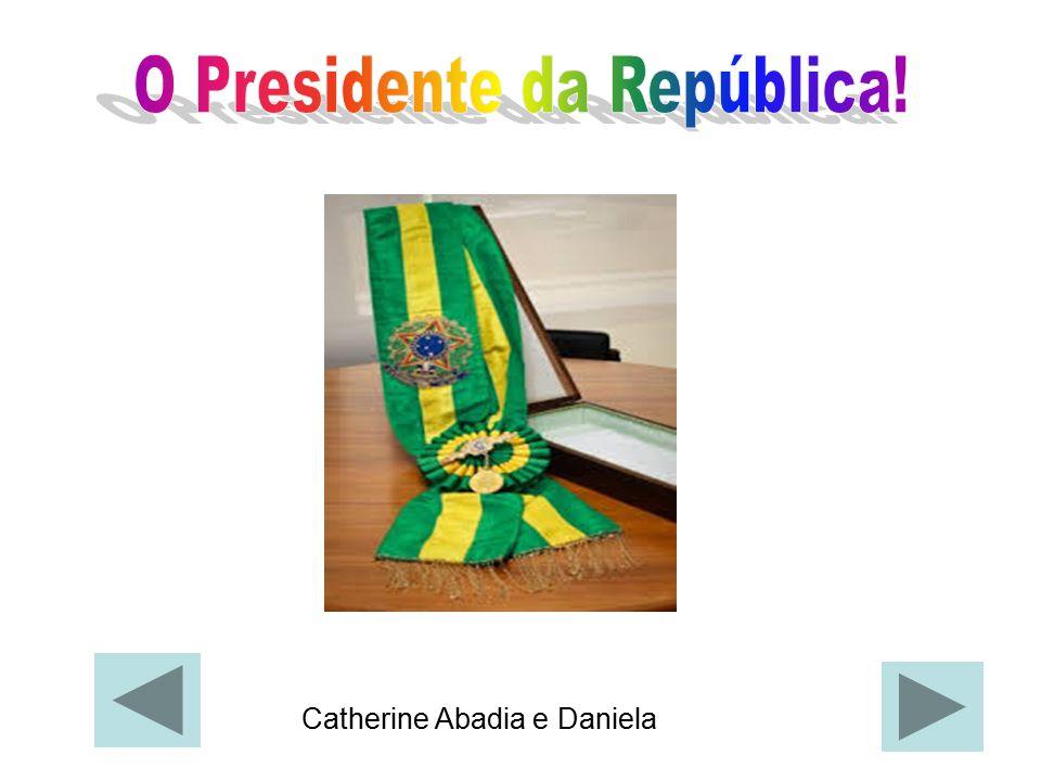 O Presidente da República!